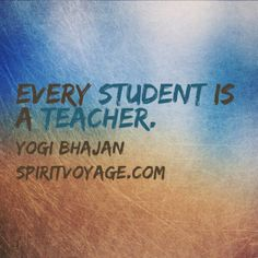 Every student is a teacher! Thank you to all the teachers who share Kundalini yoga! #spiritvoyage #yogibhajan #kundaliniyoga www.spiritvoyage.com