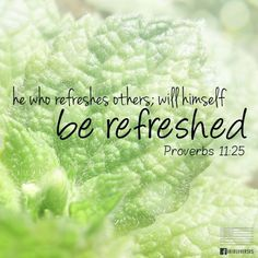 A generous person will prosper; whoever refreshes others will be refreshed. Faith Quotes, Bible Quotes, Jesus Sacrifice, Proverbs 11, Bible Images, Uplifting Thoughts, Joy Of The Lord, Healing Words, Knowledge And Wisdom