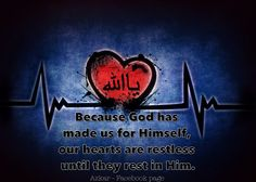 """""""Because God has made us for Himself, our hearts are restless until they rest in Him."""""""