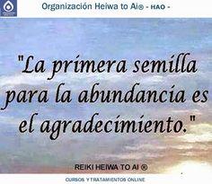 La primera semilla para la abundancia es el agradecimiento. Cursos de Reiki Heiwa to Ai (3 niveles): INFO:http://cursoshao.blogspot.com.es/ Organización Heiwa to Ai (HAO) Por un mundo pacífico y feliz!! Luis Parker- terapeuta de HAR -