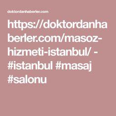 https://doktordanhaberler.com/masoz-hizmeti-istanbul/  -  #istanbul #masaj #salonu