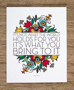 its not what the world holds for you its what you bring to it
