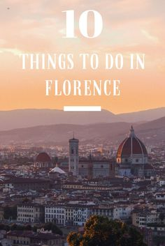 10 things to do while travelling in Florence, Italy – the nomads project