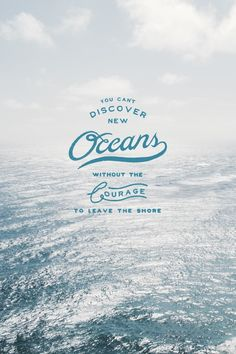 You can't discover new oceans without the courage to leave the shore. #madewithover Download and edit your own iPhone wallpapers in Over today.