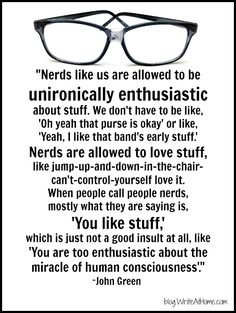 "Okay, this quote isn't strictly about writing. But I love it. ""Nerds like stuff."""