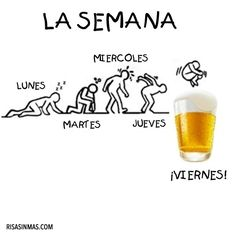 The Week! just wating on friday! Funny Spanish Memes, Spanish Humor, Spanish Quotes, Funny Jokes, Beer Funny, Spanish Phrases, Spanish Lessons, Funny Cartoons, Funny Sayings