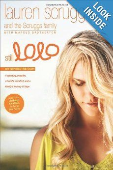 Still LoLo: A Spinning Propeller, a Horrific Accident, and a Family's Journey of Hope: Lauren Scruggs, Scruggs Family, Marcus Brotherton