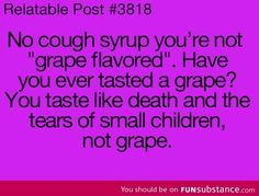 said every person who has been forced to drink the stuff... I'm still lathing at this... XD