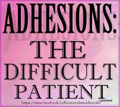 """Diversion...rather than openly discussing this broad, complex, deeply involved condition (who has time for that?). Secondly, what doctor wants to begin the discussion of adhesions and risk the questions that follow? Example: """"Just how did I get these adhesions?""""   When the doctor is well aware that SURGERY is the number one cause of adhesions...well, just what doctor looks forward to opening that can of worms?"""