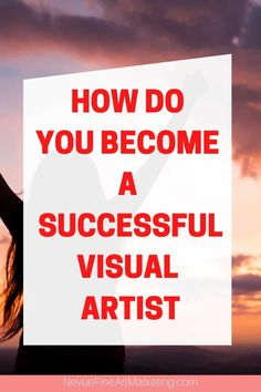 How Do You Become A Successful Visual Artist - What it takes to have success as an artist #success #artust via @davenevue