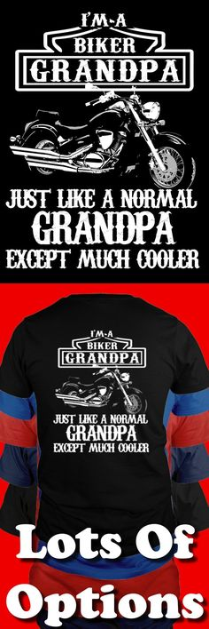 For Chris...someday....          Biker Shirt: Are You A Biker Grandpa? Great Motorcycle Gift! Lots Of Sizes & Colors. Like Custom Motorcycles, Baggers, Choppers, Harley Davidson Bikes or the Biker Life? Strict Limit Of 5 Shirts! Treat Yourself & Click Now! https://shirtjar.com/biker-shirts/rp8-425#type=tee&side=back&color=black&V=Pin
