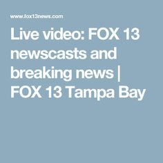 Live video: FOX 13 newscasts and breaking news | FOX 13 Tampa Bay