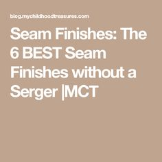 Seam Finishes: The 6 BEST Seam Finishes without a Serger  MCT