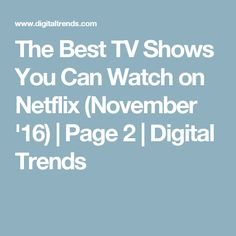 The Best TV Shows You Can Watch on Netflix (November '16) | Page 2 | Digital Trends