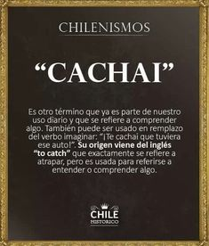 ¿Sabes qué significa la palabra CACHÁI en Chile? National Language, I Want To Know, The Republic, Things I Want, Messages, Quotes, Memories, Formal, Books