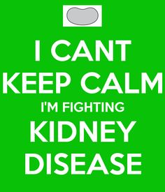 I CANT KEEP CALM I'M FIGHTING KIDNEY DISEASE - KEEP CALM AND CARRY ON Image Generator