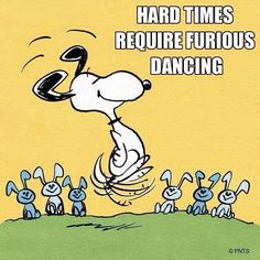 Life! #inspiration Hard times require furious dancing