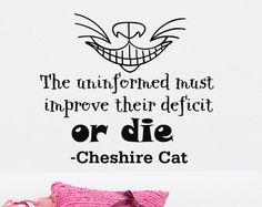 """The uninformed must improve their deficit or die."" ~Cheshire Cat #Alice #in #wonderland #mad #hatter #red #queen #of #hearts #white #queen #lewis #carroll #Cheshire #cat #nonsense #book #books #fantasy #quote #quotes #tweedledee #tweedledum #tweedle #dee #dum"