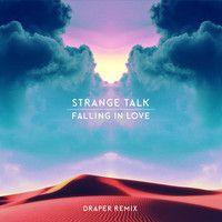 Falling In Love (Draper Remix) by Strange Talk on SoundCloud