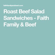Roast Beef Salad Sandwiches - Faith Family & Beef