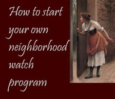 How can you initiate and execute a neighborhood watch program to prevent crime in your own residential area?