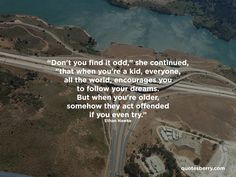 http://quotesberry.com/post/117081761102/don-t-you-find-it-odd-she-continued-that-when-you-re-a-k