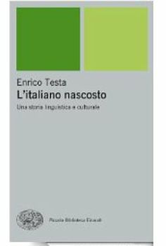 L'italiano nascosto : una storia linguistica e culturale / Enrico Testa - Torino : Giulio Einaudi editore, cop. 2014
