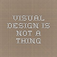 Visual Design is not a thing  www.markboulton.co.uk