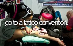 BUCKET LIST: Go to a tattoo convention.