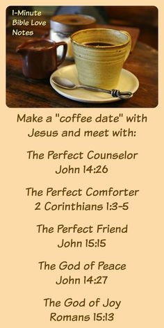 Jesus plays important roles in our lives. He's our Counselor, our Comforter, our Friend, Our Peace and Joy. Plus so much more! There are so many reasons we should meet with Christ is prayer and Bible study. This 1-minute devotion offers an idea for meeting Jesus for coffee!