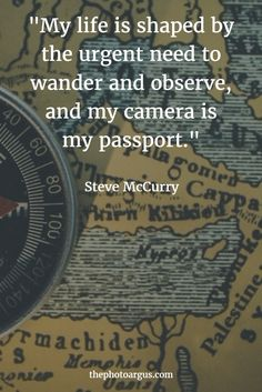 """life is shaped by the urgent need to wander and observe, and my camera is my. -""""My life is shaped by the urgent need to wander and observe, and my camera is my. Daily Quotes, Great Quotes, Quotes To Live By, Me Quotes, Inspirational Quotes, Fabulous Quotes, Nature Quotes, Quotable Quotes, Steve Mccurry"""