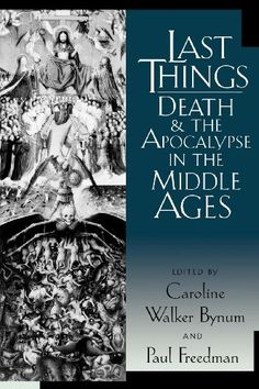 Last Things: Death and the Apocalypse in the Middle Ages (The Middle Ages Series) - Kindle edition by Caroline Walker Bynum, Paul Freedman. Religion & Spirituality Kindle eBooks @ AmazonSmile.