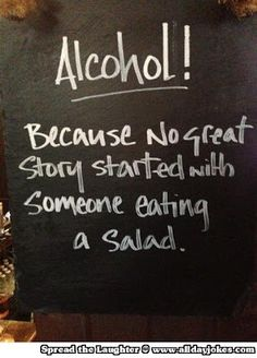 Alcohol! Because no great story....