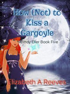 How (Not) to Kiss a Gargoyle (Cindy Eller #5) by Elizabeth A Reeves, http://www.amazon.com/dp/B00G0LERU2/ref=cm_sw_r_pi_dp_0gWzsb0QC8X66