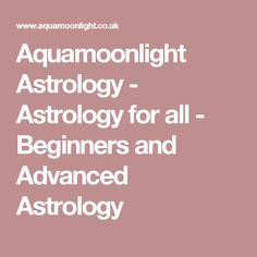 Aquamoonlight Astrology - Astrology for all - Beginners and Advanced Astrology