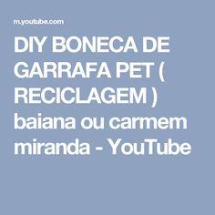 DIY BONECA DE GARRAFA PET ( RECICLAGEM ) baiana ou carmem miranda - YouTube