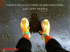 there's no such thing as bad weather; just soft people.