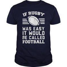 RUGBY WAS EASY IT WOULD BE CALLED FOOTBALL t shirts and hoodies