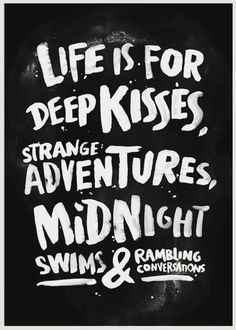 Life is for deep kisses, strange adventures, midnight swims & rambling conversations. | This is Glamorous
