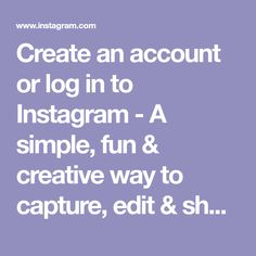 Create an account or log in to Instagram - A simple, fun & creative way to capture, edit & share photos, videos & messages with friends & family.