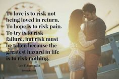 The greatest hazard in life is to risk nothing.