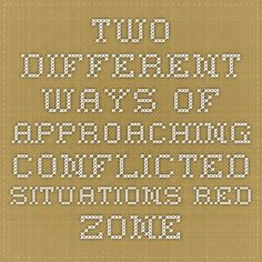 Two different ways of approaching Conflicted Situations Red Zone Approach to Conflicted Situations radicalcollaboration.com