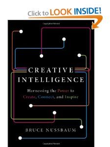 Creative Intelligence: Harnessing the Power to Create, Connect, and Inspire: Bruce Nussbaum: 9780062088420: Amazon.com: Books