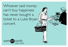 Whoever said money can't buy happiness has never bought a ticket to a Luke Bryan concert. | Music Ecard | someecards.com