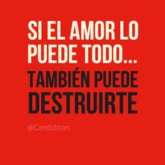 """""""Si el #Amor lo puede todo... También puede destruirte"""". #Citas #Frases @candidman"""
