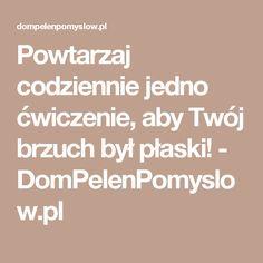 Powtarzaj codziennie jedno ćwiczenie, aby Twój brzuch był płaski! - DomPelenPomyslow.pl Health Tips, Math Equations, Beauty, Beauty Illustration, Healthy Lifestyle Tips