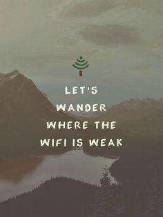Let's wander where the wifi is weak..