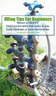 RVing Tips For Beginners: Water is HEAVY Don't travel with full tanks if you have hookups at your destination - Camping For Foodies .com. http://www.campingforfoodies.com/rving-tips-for-beginners-enjoying-the-maiden-journey/