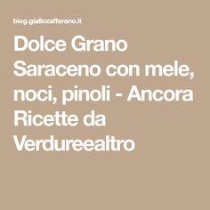 Dolce Grano Saraceno con mele, noci, pinoli - Ancora Ricette da Verdureealtro