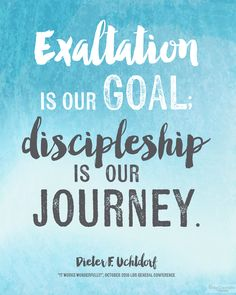 """Exaltation is our goal; discipleship is our journey."" - Uchtdorf  #ldsconf Free Printable by BitsyCreations"